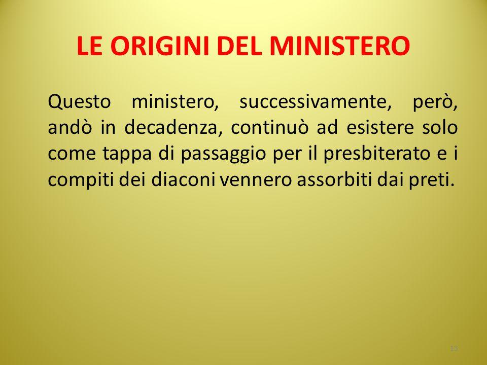 LE ORIGINI DEL MINISTERO Questo ministero, successivamente, però, andò in decadenza, continuò ad esistere solo come tappa di passaggio per il presbite