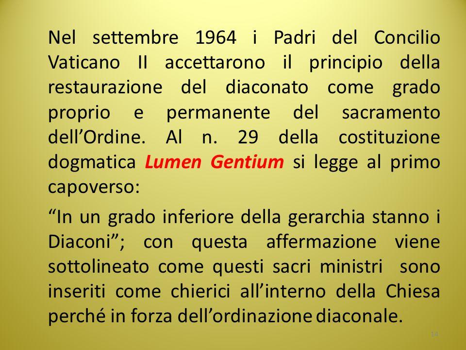 Nel settembre 1964 i Padri del Concilio Vaticano II accettarono il principio della restaurazione del diaconato come grado proprio e permanente del sac