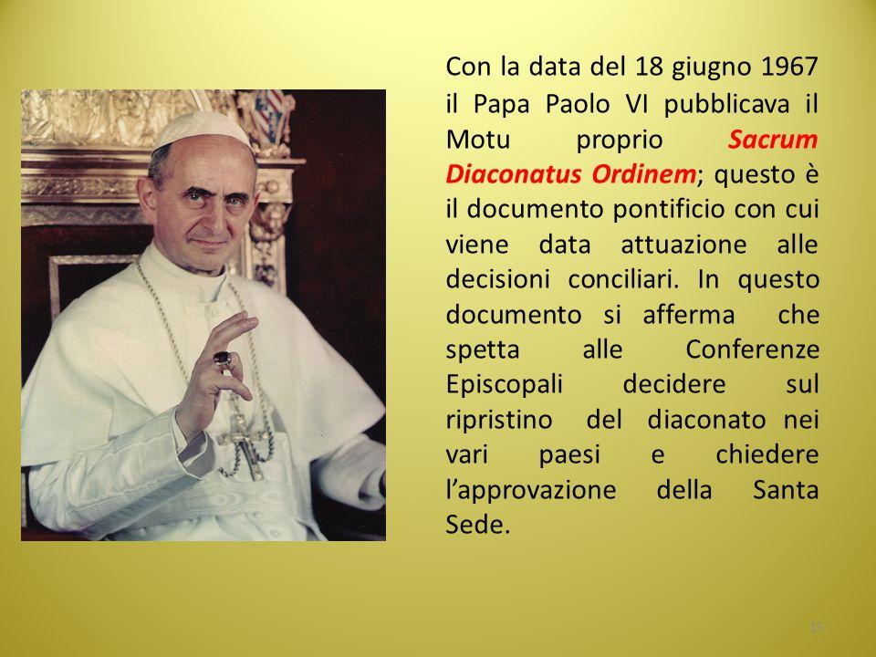 Con la data del 18 giugno 1967 il Papa Paolo VI pubblicava il Motu proprio Sacrum Diaconatus Ordinem; questo è il documento pontificio con cui viene d