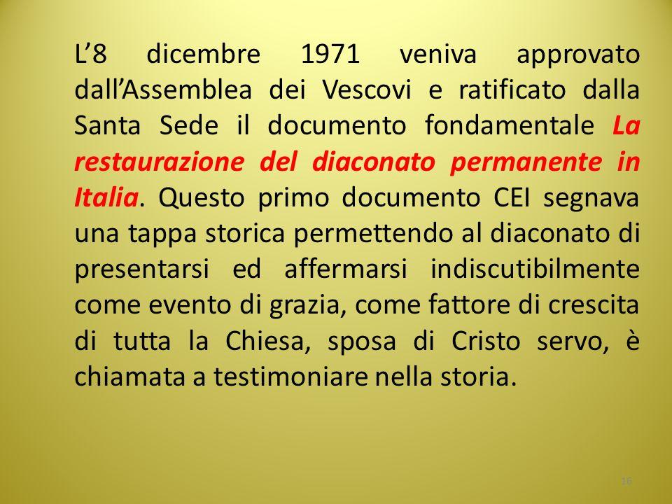 L'8 dicembre 1971 veniva approvato dall'Assemblea dei Vescovi e ratificato dalla Santa Sede il documento fondamentale La restaurazione del diaconato p