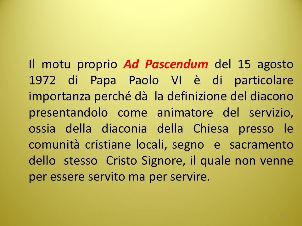 Il motu proprio Ad Pascendum del 15 agosto 1972 di Papa Paolo VI è di particolare importanza perché dà la definizione del diacono presentandolo come a