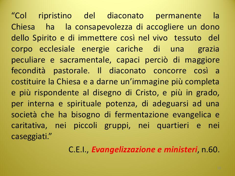 """""""Col ripristino del diaconato permanente la Chiesa ha la consapevolezza di accogliere un dono dello Spirito e di immettere così nel vivo tessuto del c"""