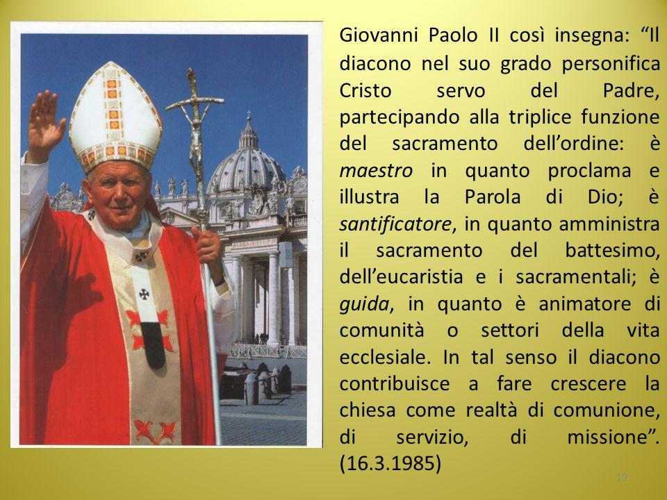 """Giovanni Paolo II così insegna: """"Il diacono nel suo grado personifica Cristo servo del Padre, partecipando alla triplice funzione del sacramento dell'"""