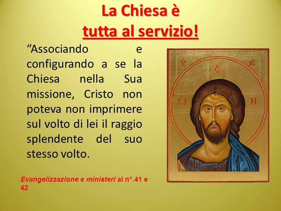 """La Chiesa è tutta al servizio! """"Associando e configurando a se la Chiesa nella Sua missione, Cristo non poteva non imprimere sul volto di lei il raggi"""