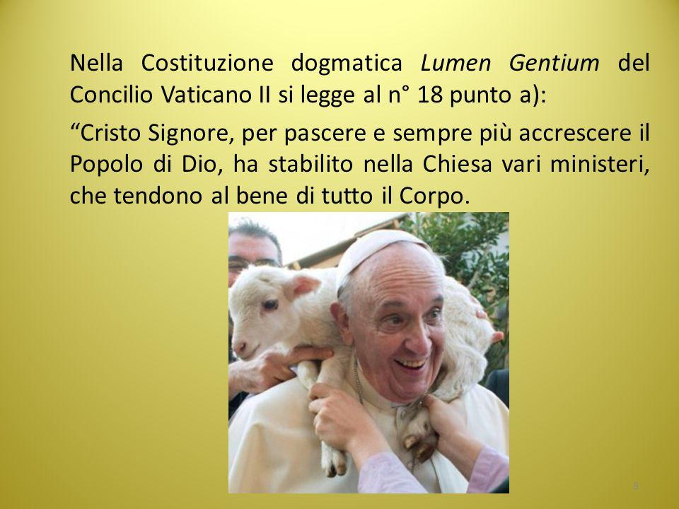 """Nella Costituzione dogmatica Lumen Gentium del Concilio Vaticano II si legge al n° 18 punto a): """"Cristo Signore, per pascere e sempre più accrescere i"""