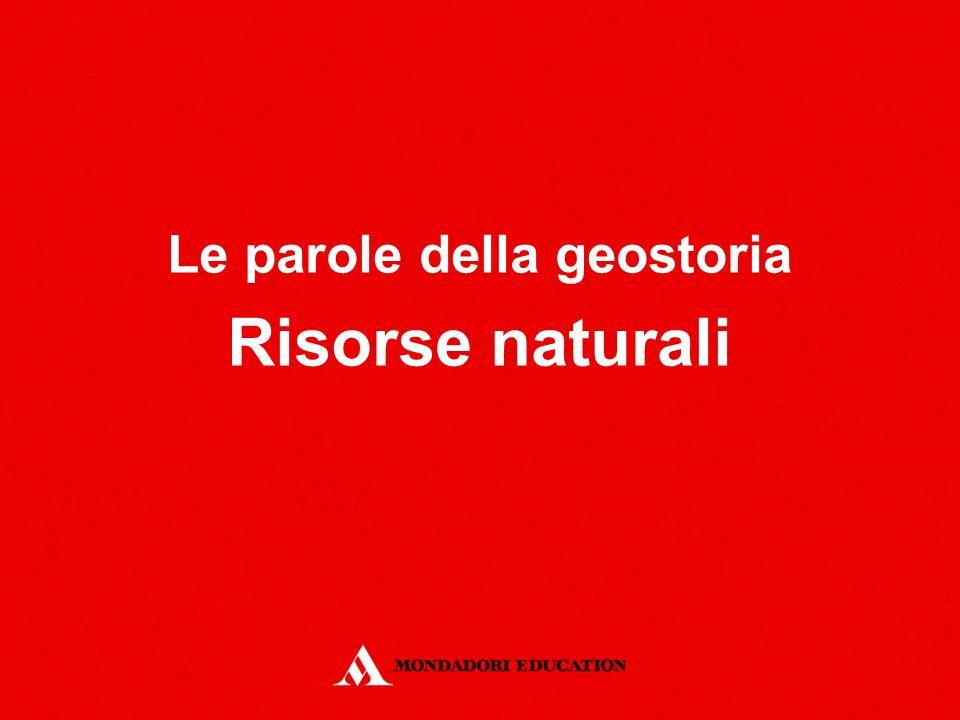 Le parole della geostoria Risorse naturali