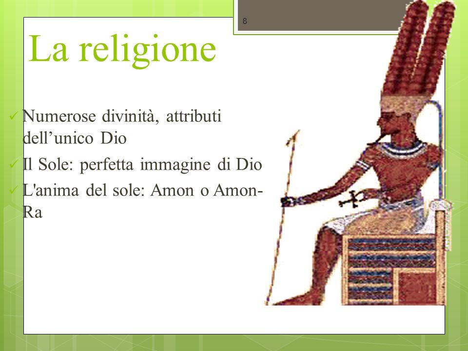 La religione Numerose divinità, attributi dell'unico Dio Il Sole: perfetta immagine di Dio L'anima del sole: Amon o Amon- Ra 8