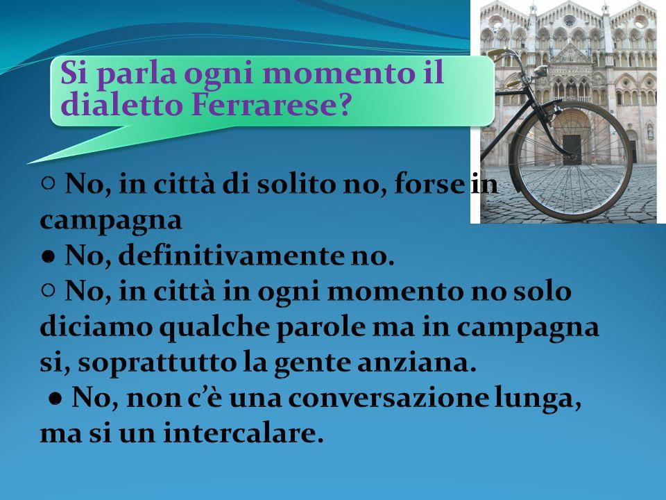 Si parla ogni momento il dialetto Ferrarese?