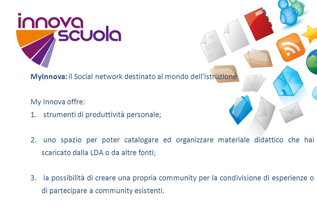 MyInnova: il Social network destinato al mondo dell'istruzione My Innova offre: 1. strumenti di produttività personale; 2. uno spazio per poter catalo