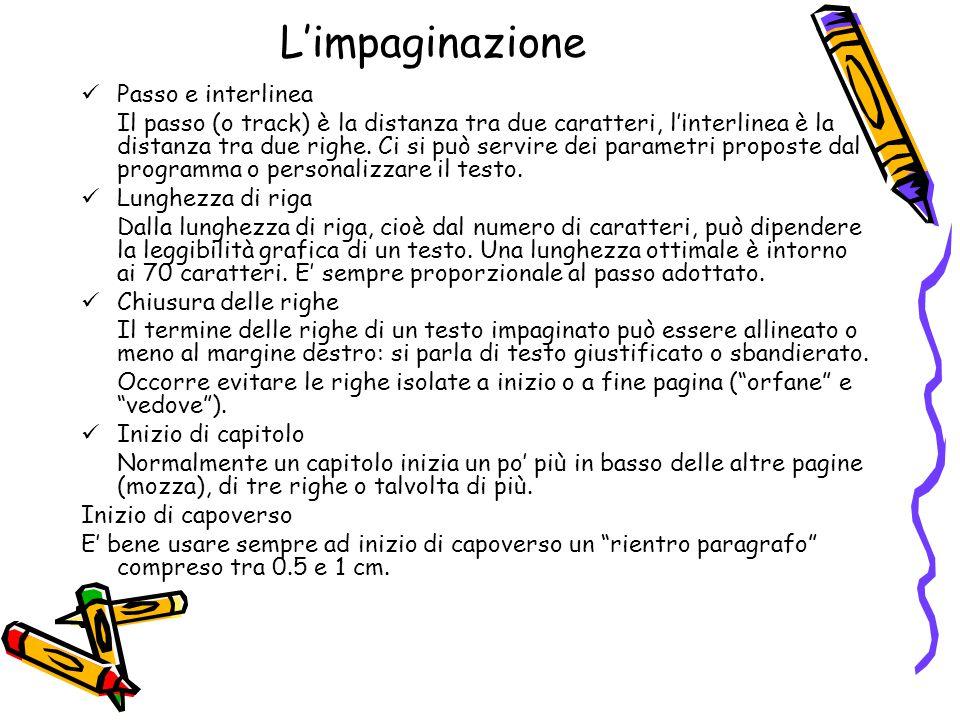 L'impaginazione Passo e interlinea Il passo (o track) è la distanza tra due caratteri, l'interlinea è la distanza tra due righe. Ci si può servire dei