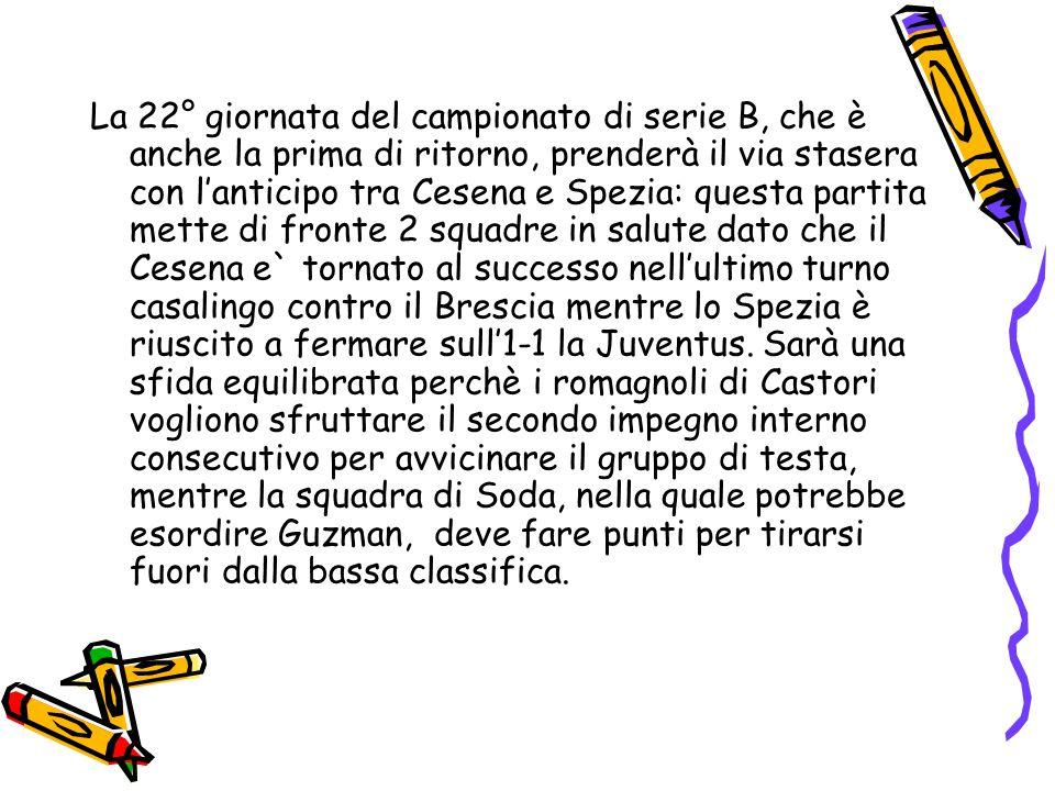 La 22° giornata del campionato di serie B, che è anche la prima di ritorno, prenderà il via stasera con l'anticipo tra Cesena e Spezia: questa partita