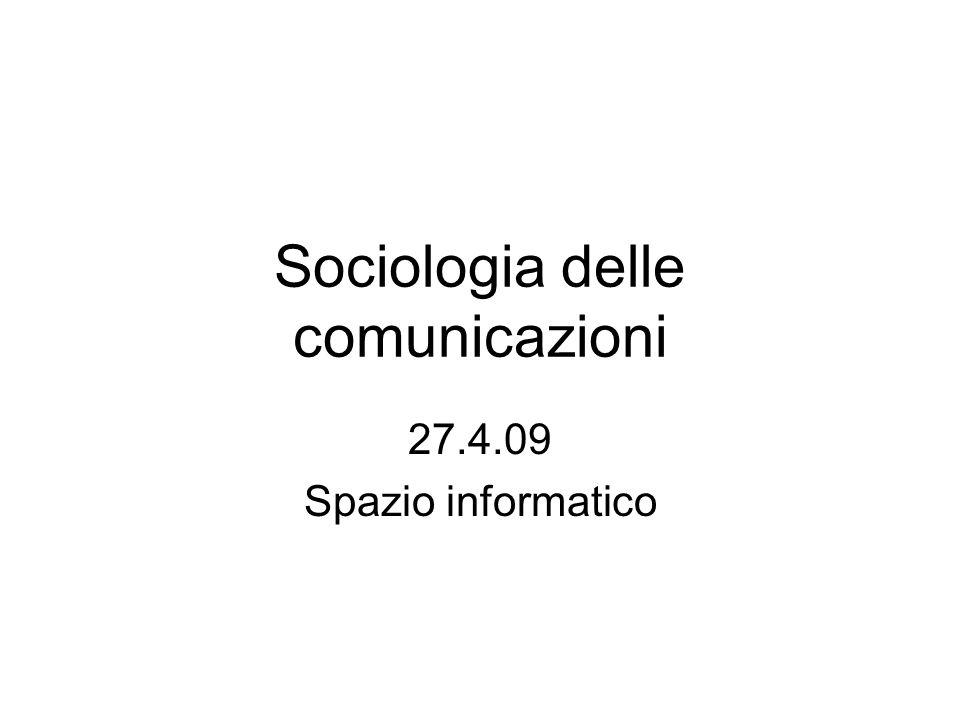 Sociologia delle comunicazioni 27.4.09 Spazio informatico