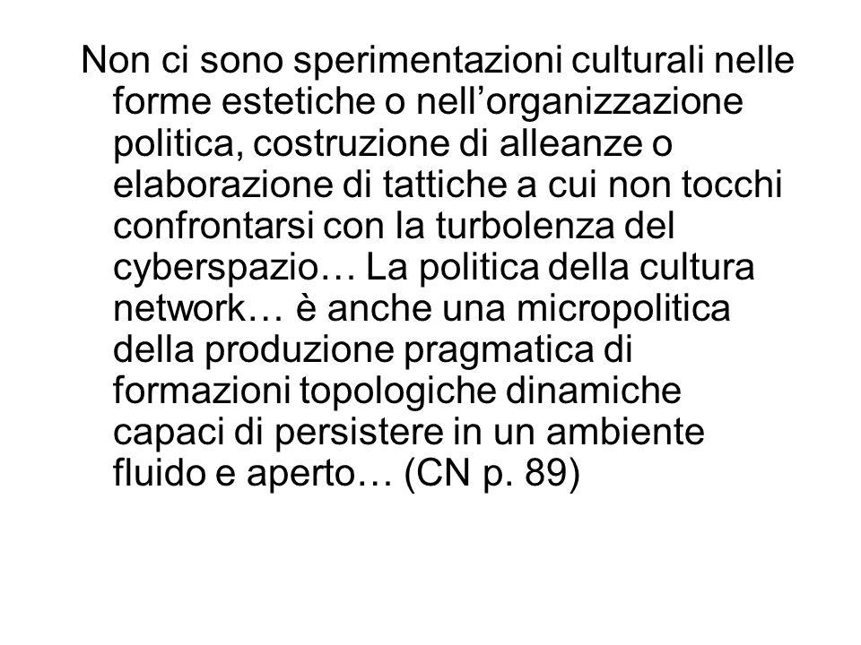 Non ci sono sperimentazioni culturali nelle forme estetiche o nell'organizzazione politica, costruzione di alleanze o elaborazione di tattiche a cui n