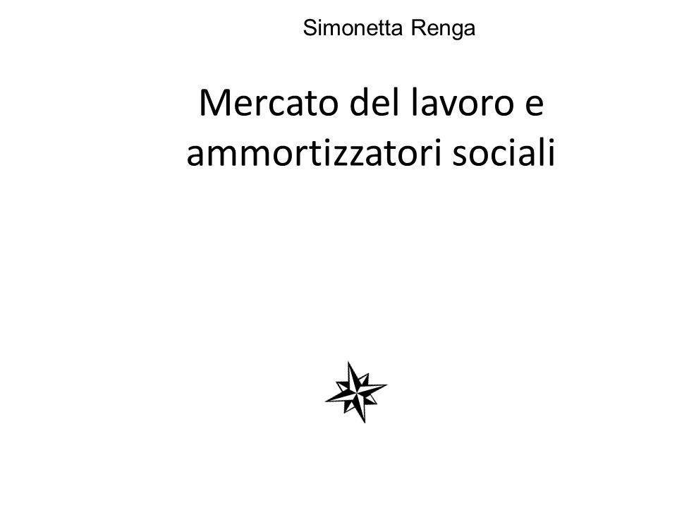 Mercato del lavoro e ammortizzatori sociali Simonetta Renga