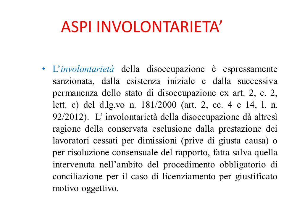 ASPI INVOLONTARIETA' L'involontarietà della disoccupazione è espressamente sanzionata, dalla esistenza iniziale e dalla successiva permanenza dello st