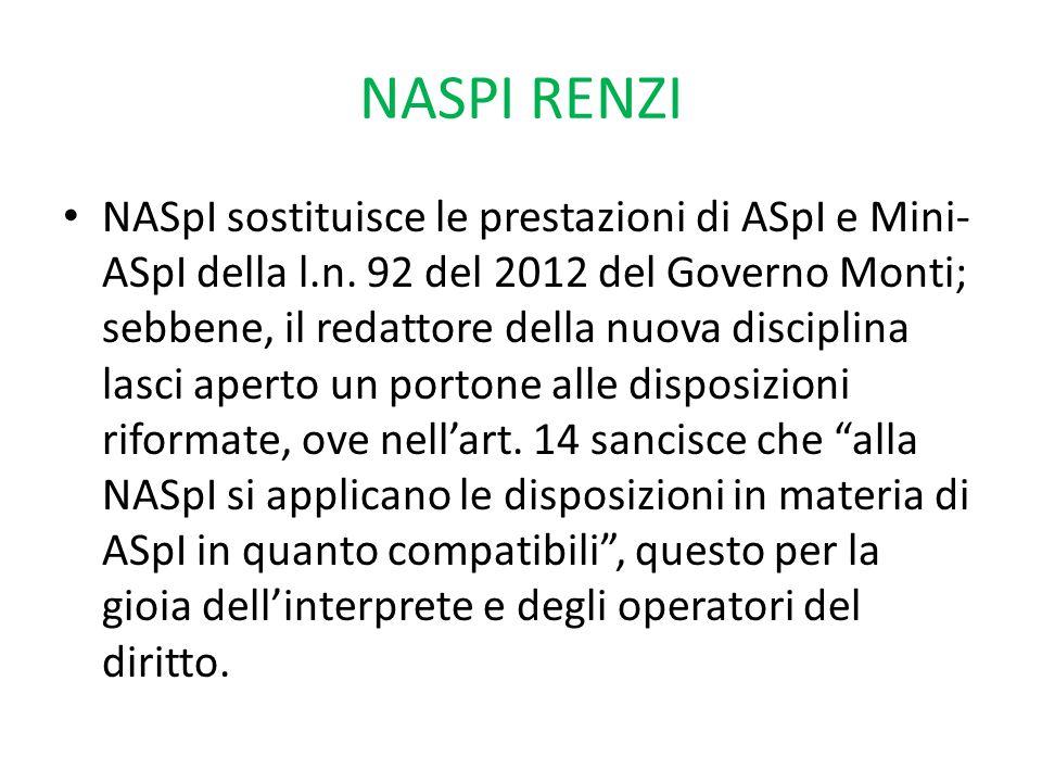 NASPI RENZI NASpI sostituisce le prestazioni di ASpI e Mini- ASpI della l.n. 92 del 2012 del Governo Monti; sebbene, il redattore della nuova discipli