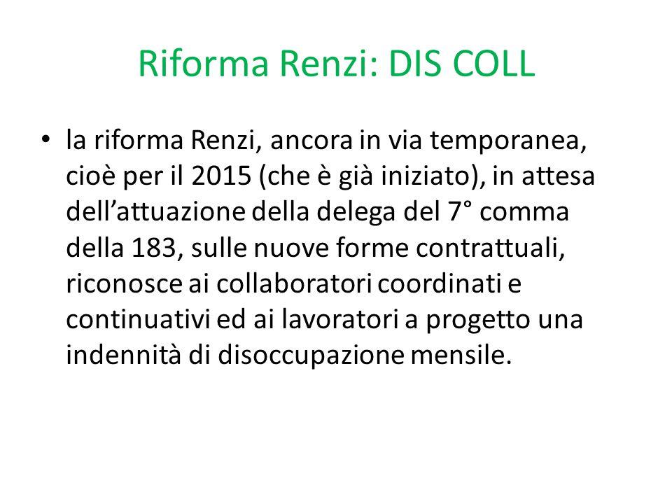 Riforma Renzi: DIS COLL la riforma Renzi, ancora in via temporanea, cioè per il 2015 (che è già iniziato), in attesa dell'attuazione della delega del