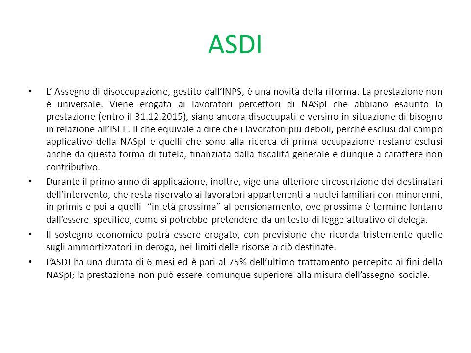 ASDI L' Assegno di disoccupazione, gestito dall'INPS, è una novità della riforma. La prestazione non è universale. Viene erogata ai lavoratori percett