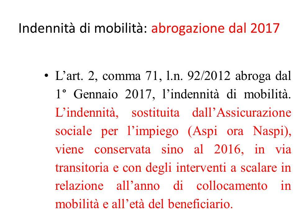 Indennità di mobilità: abrogazione dal 2017 L'art. 2, comma 71, l.n. 92/2012 abroga dal 1° Gennaio 2017, l'indennità di mobilità. L'indennità, sostitu