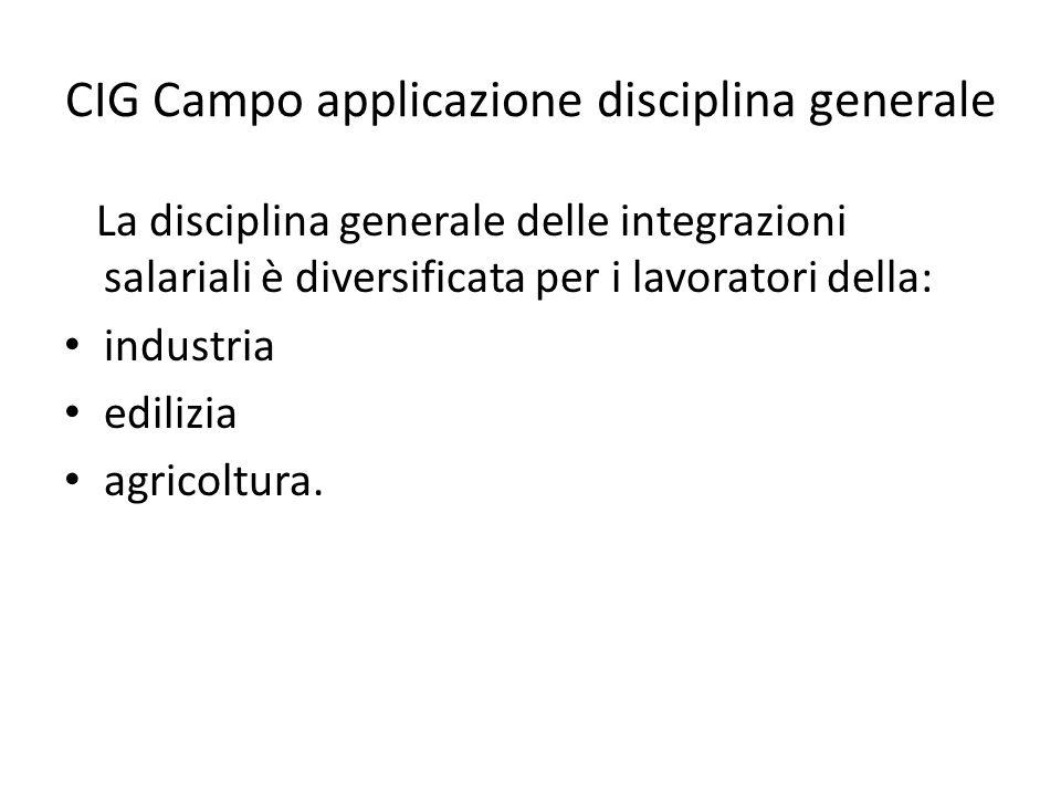 CIG Campo applicazione disciplina generale La disciplina generale delle integrazioni salariali è diversificata per i lavoratori della: industria edili