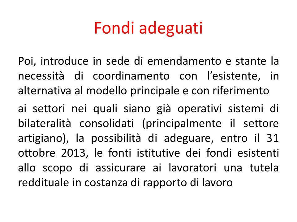 Fondi adeguati Poi, introduce in sede di emendamento e stante la necessità di coordinamento con l'esistente, in alternativa al modello principale e co