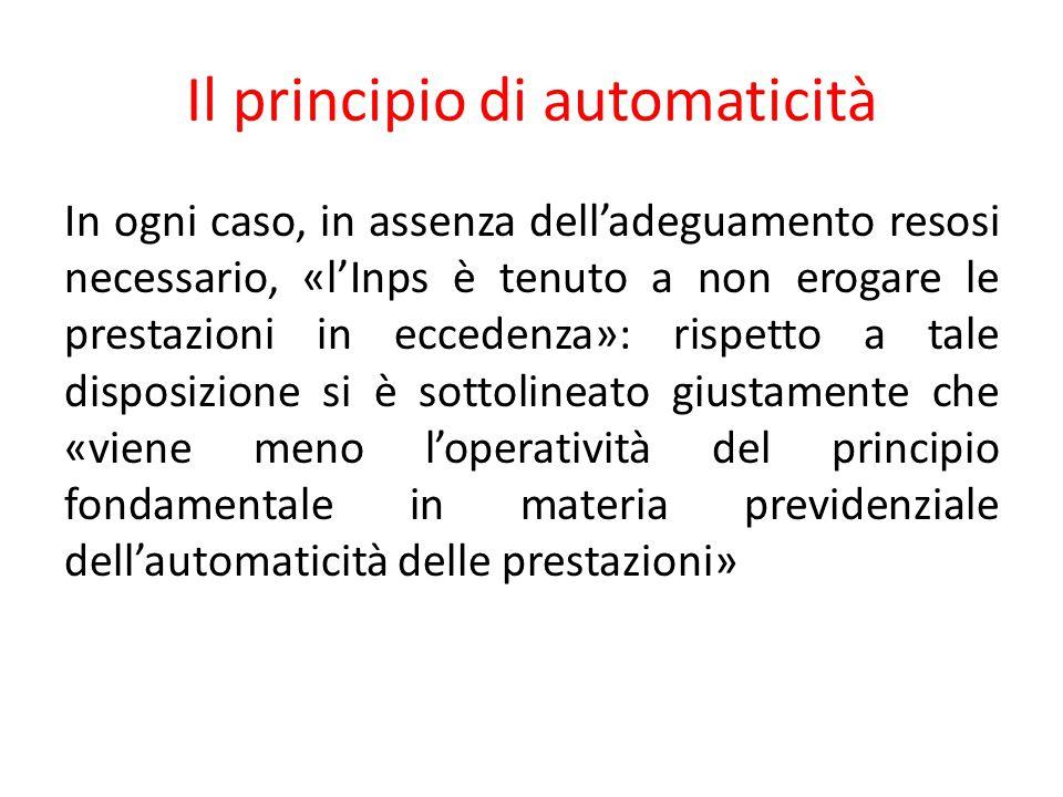 Il principio di automaticità In ogni caso, in assenza dell'adeguamento resosi necessario, «l'Inps è tenuto a non erogare le prestazioni in eccedenza»:
