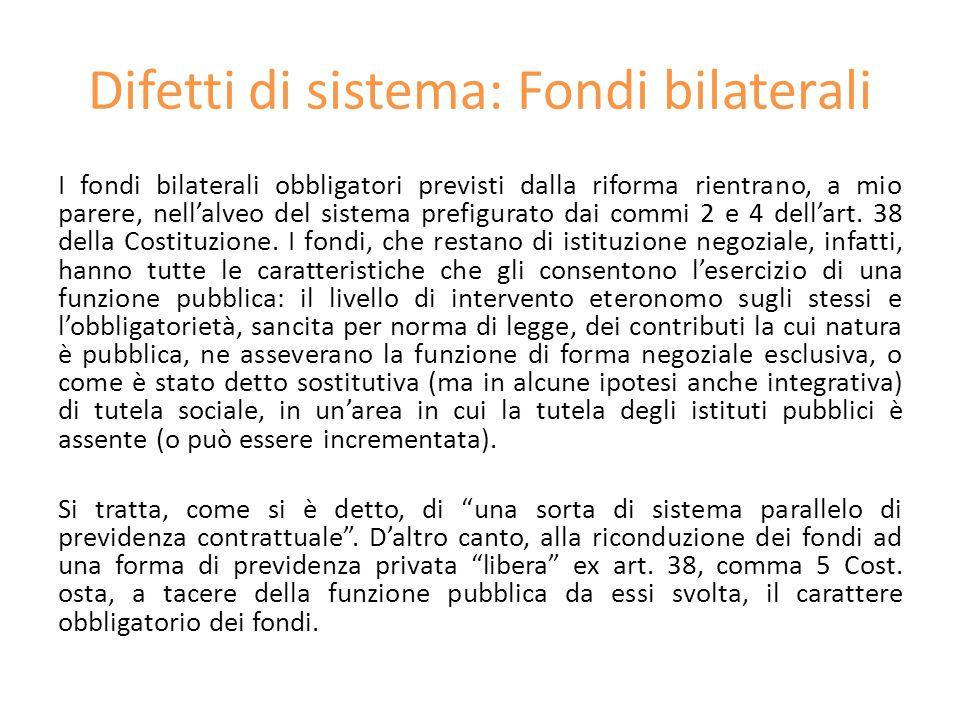 Difetti di sistema: Fondi bilaterali I fondi bilaterali obbligatori previsti dalla riforma rientrano, a mio parere, nell'alveo del sistema prefigurato