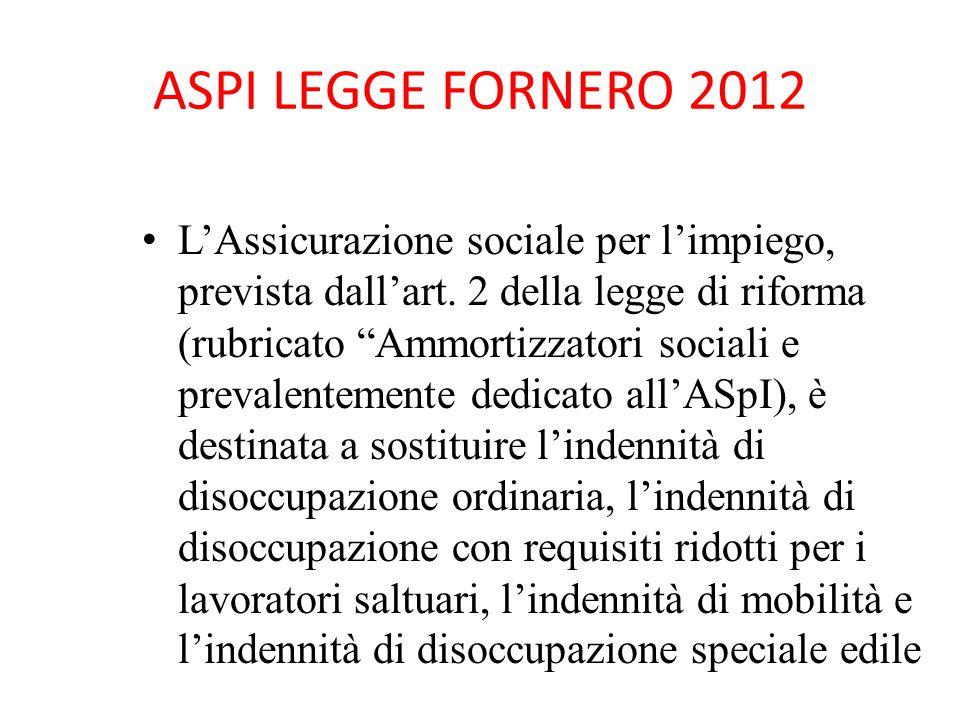 """ASPI LEGGE FORNERO 2012 L'Assicurazione sociale per l'impiego, prevista dall'art. 2 della legge di riforma (rubricato """"Ammortizzatori sociali e preval"""