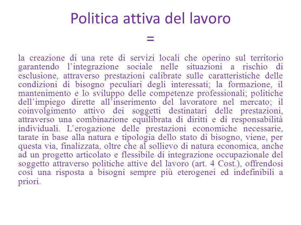 Politica attiva del lavoro = la creazione di una rete di servizi locali che operino sul territorio garantendo l'integrazione sociale nelle situazioni