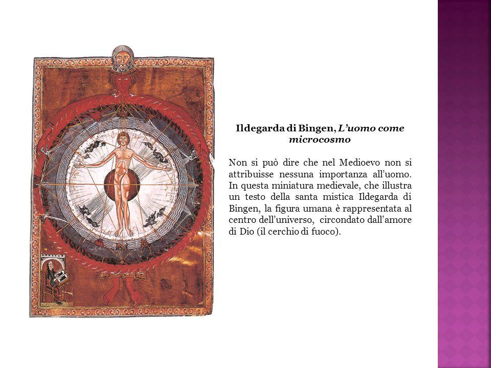 Ildegarda di Bingen, L'uomo come microcosmo Non si può dire che nel Medioevo non si attribuisse nessuna importanza all'uomo. In questa miniatura medie