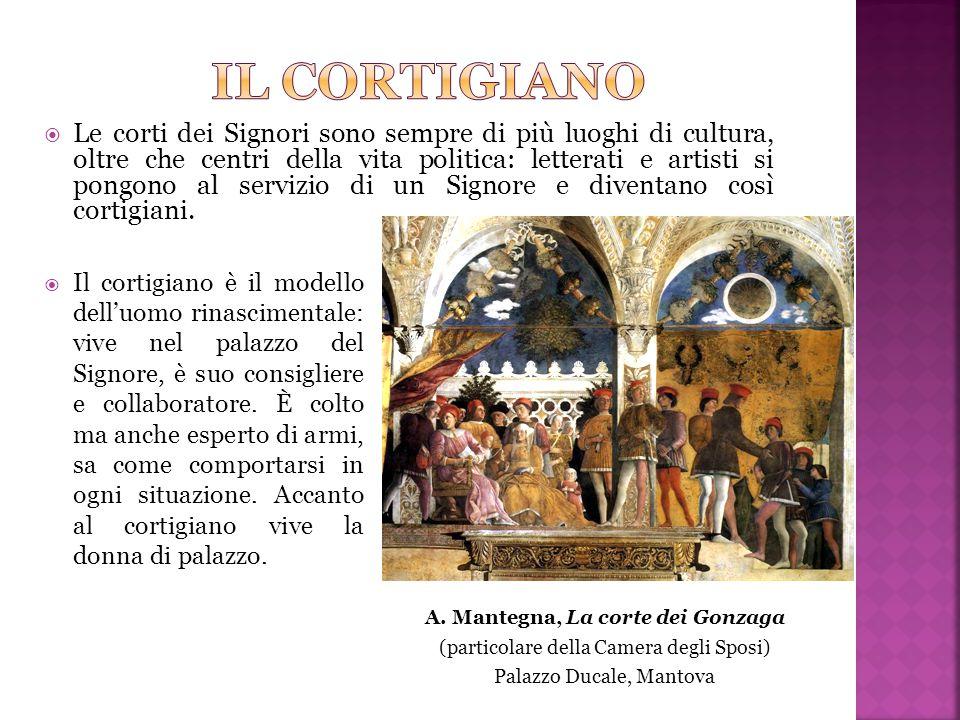 A. Mantegna, La corte dei Gonzaga (particolare della Camera degli Sposi) Palazzo Ducale, Mantova  Le corti dei Signori sono sempre di più luoghi di c