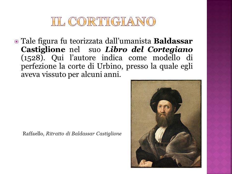  Tale figura fu teorizzata dall'umanista Baldassar Castiglione nel suo Libro del Cortegiano (1528). Qui l'autore indica come modello di perfezione la