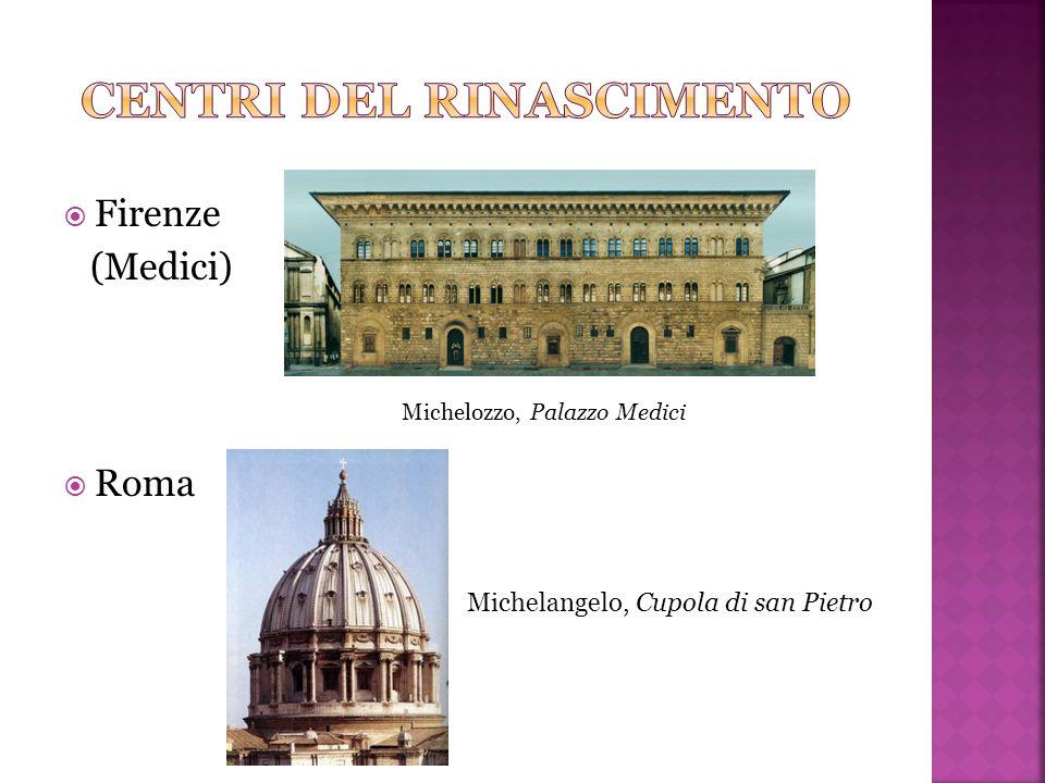  Firenze (Medici)  Roma Michelozzo, Palazzo Medici Michelangelo, Cupola di san Pietro