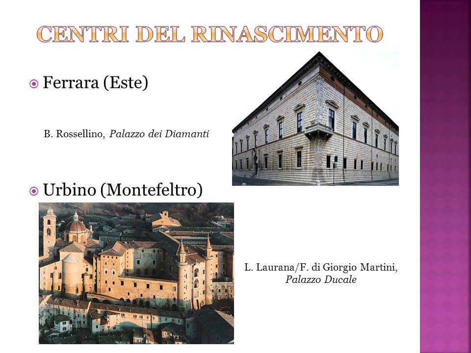 Ferrara (Este)  Urbino (Montefeltro) L. Laurana/F. di Giorgio Martini, Palazzo Ducale B. Rossellino, Palazzo dei Diamanti