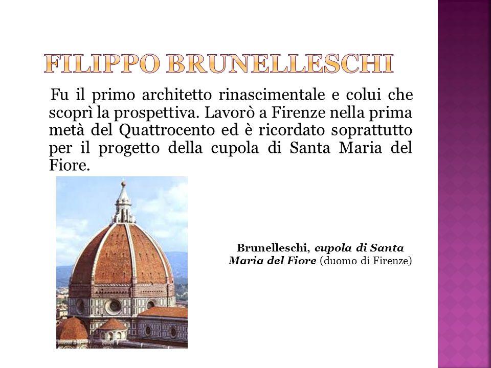 Fu il primo architetto rinascimentale e colui che scoprì la prospettiva. Lavorò a Firenze nella prima metà del Quattrocento ed è ricordato soprattutto