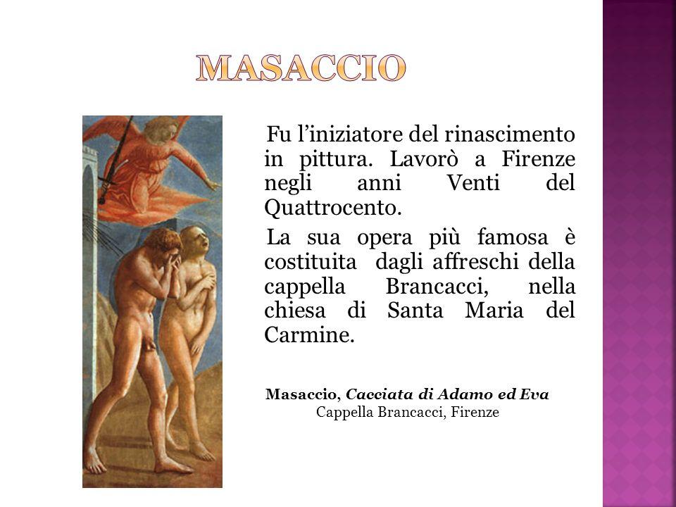 Fu l'iniziatore del rinascimento in pittura. Lavorò a Firenze negli anni Venti del Quattrocento. La sua opera più famosa è costituita dagli affreschi