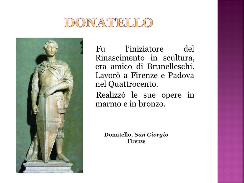Fu l'iniziatore del Rinascimento in scultura, era amico di Brunelleschi. Lavorò a Firenze e Padova nel Quattrocento. Realizzò le sue opere in marmo e