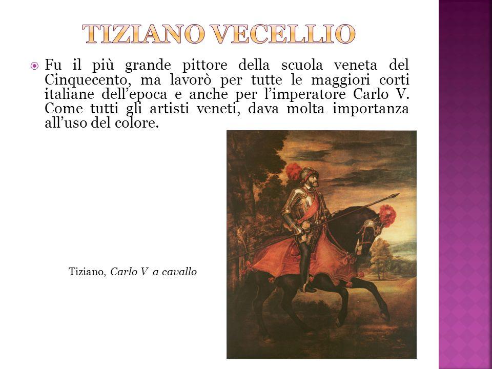  Fu il più grande pittore della scuola veneta del Cinquecento, ma lavorò per tutte le maggiori corti italiane dell'epoca e anche per l'imperatore Car