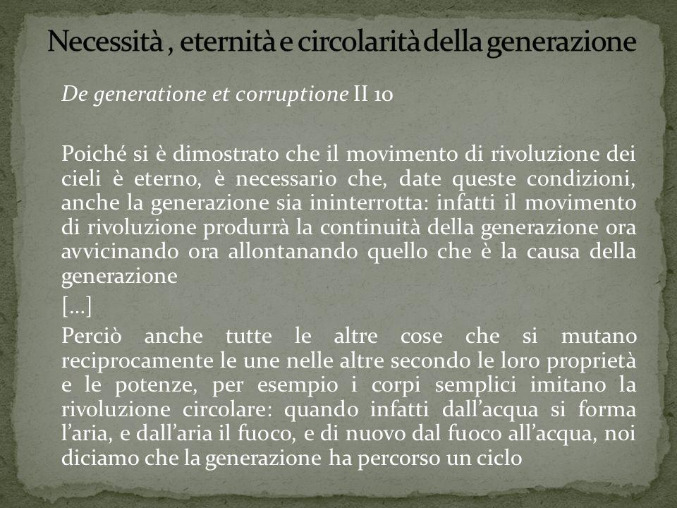 De generatione et corruptione II 10 Poiché si è dimostrato che il movimento di rivoluzione dei cieli è eterno, è necessario che, date queste condizion