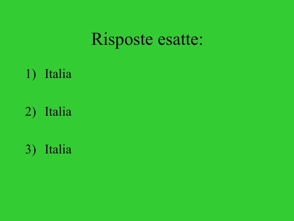 Risposte esatte: 1)Italia 2)Italia 3)Italia