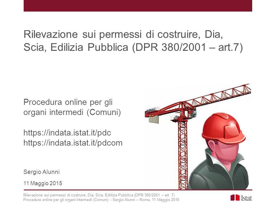 Rilevazione sui permessi di costruire, Dia, Scia, Edilizia Pubblica (DPR 380/2001 – art.7) Procedura online per gli organi intermedi (Comuni) https://