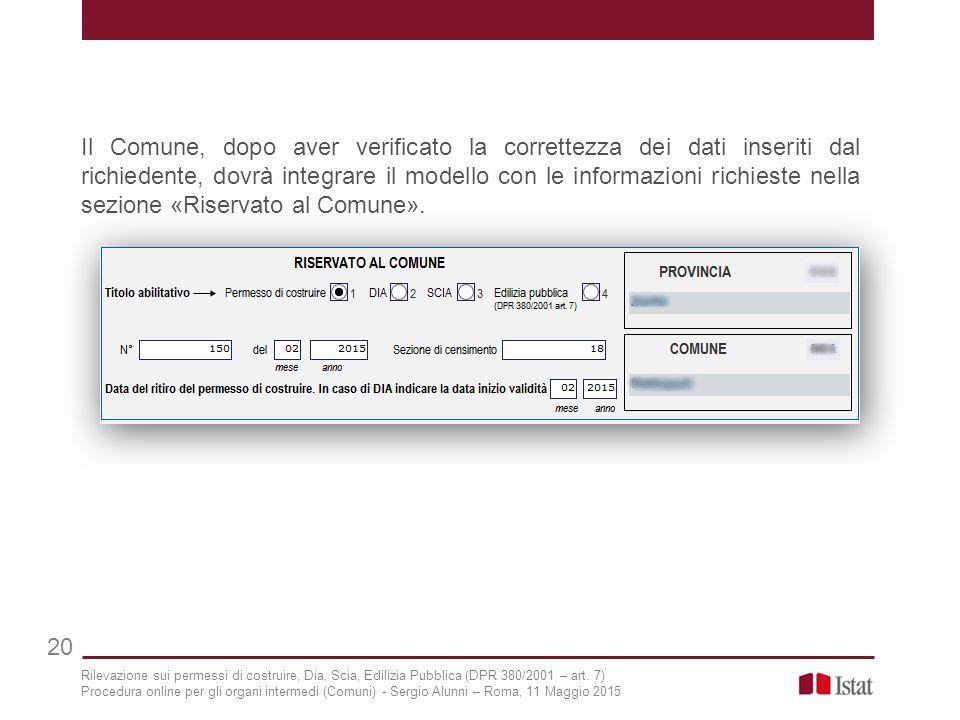 Il Comune, dopo aver verificato la correttezza dei dati inseriti dal richiedente, dovrà integrare il modello con le informazioni richieste nella sezio