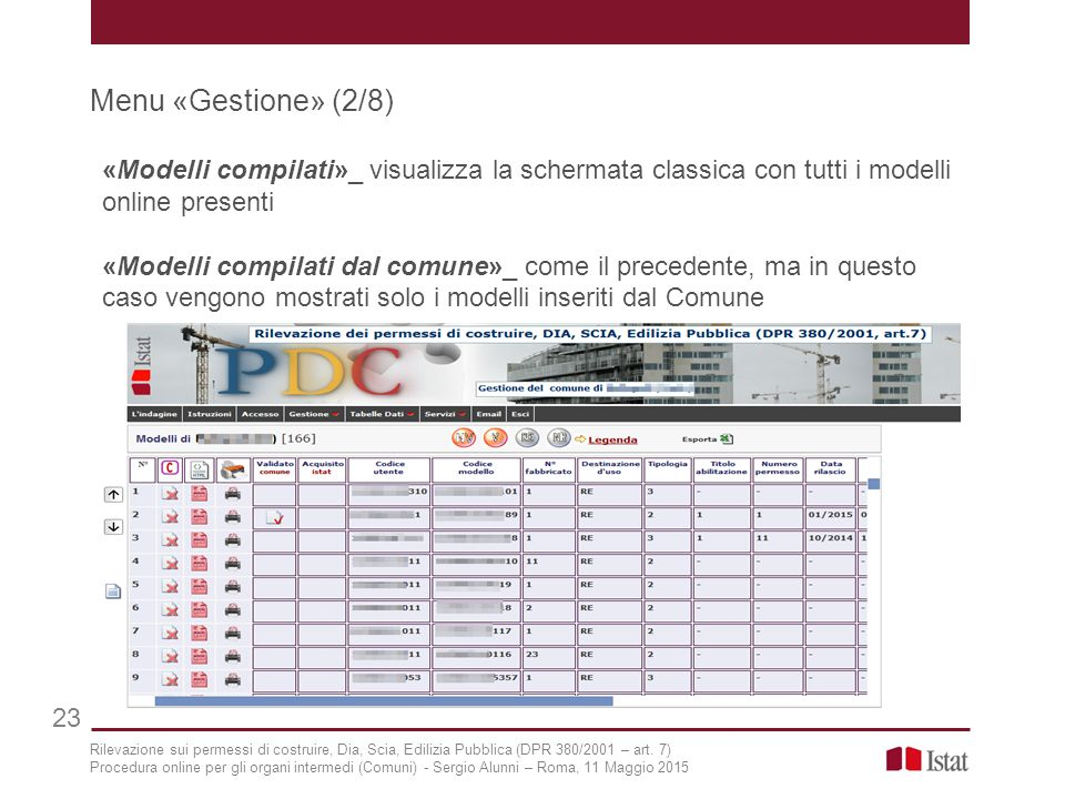 Menu «Gestione» (2/8) 23 «Modelli compilati»_ visualizza la schermata classica con tutti i modelli online presenti «Modelli compilati dal comune»_ com