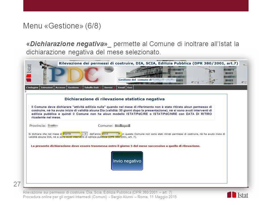 Menu «Gestione» (6/8) 27 «Dichiarazione negativa»_ permette al Comune di inoltrare all'Istat la dichiarazione negativa del mese selezionato. Rilevazio