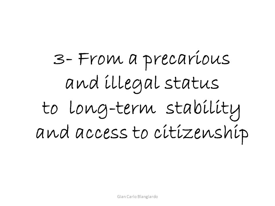 3- From a precarious and illegal status to long-term stability and access to citizenship Gian Carlo Blangiardo