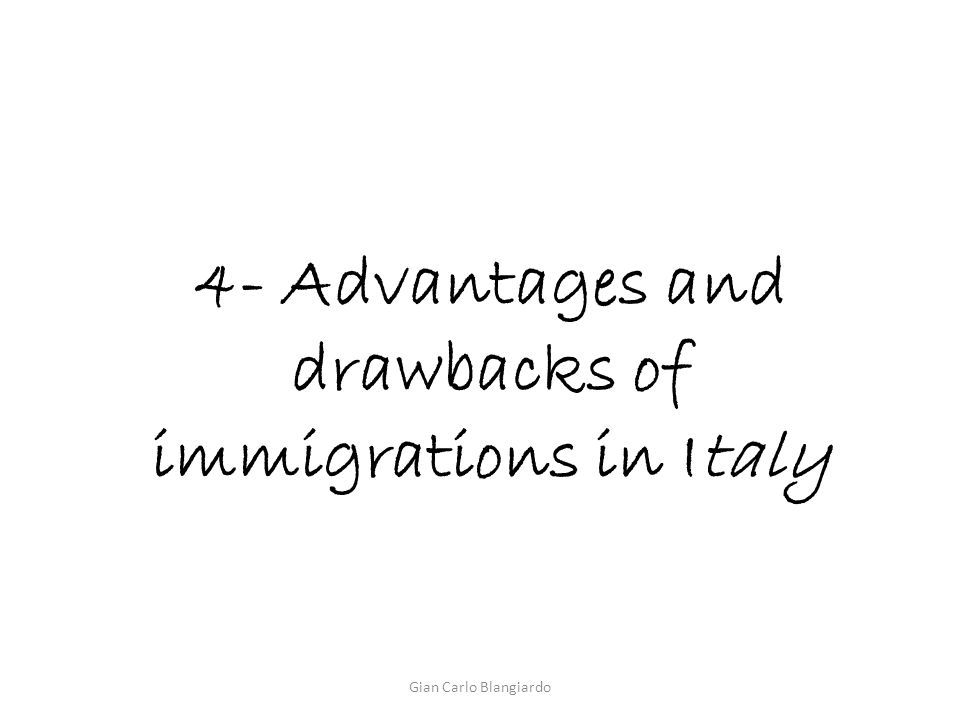 4- Advantages and drawbacks of immigrations in Italy Gian Carlo Blangiardo