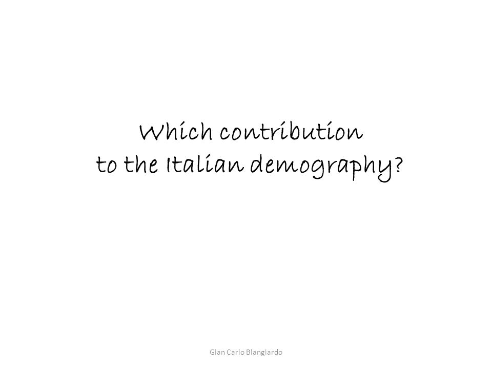 Which contribution to the Italian demography? Gian Carlo Blangiardo
