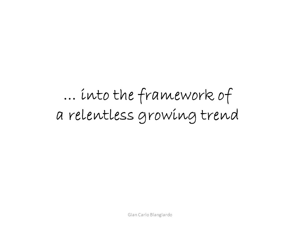… into the framework of a relentless growing trend Gian Carlo Blangiardo