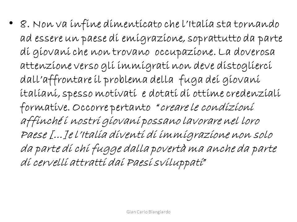 8. Non va infine dimenticato che l'Italia sta tornando ad essere un paese di emigrazione, soprattutto da parte di giovani che non trovano occupazione.