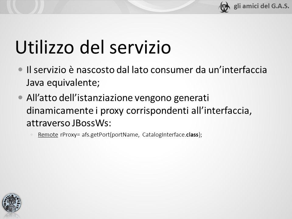 Utilizzo del servizio Il servizio è nascosto dal lato consumer da un'interfaccia Java equivalente; All'atto dell'istanziazione vengono generati dinamicamente i proxy corrispondenti all'interfaccia, attraverso JBossWs: Remote rProxy= afs.getPort(portName, CatalogInterface.class);